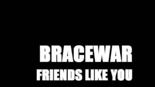 BRACEWAR friends like you