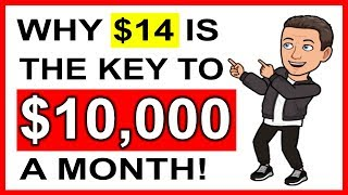 Why $14 is The KEY To $10,000 a MONTH | 🔥Make Money Online🔥