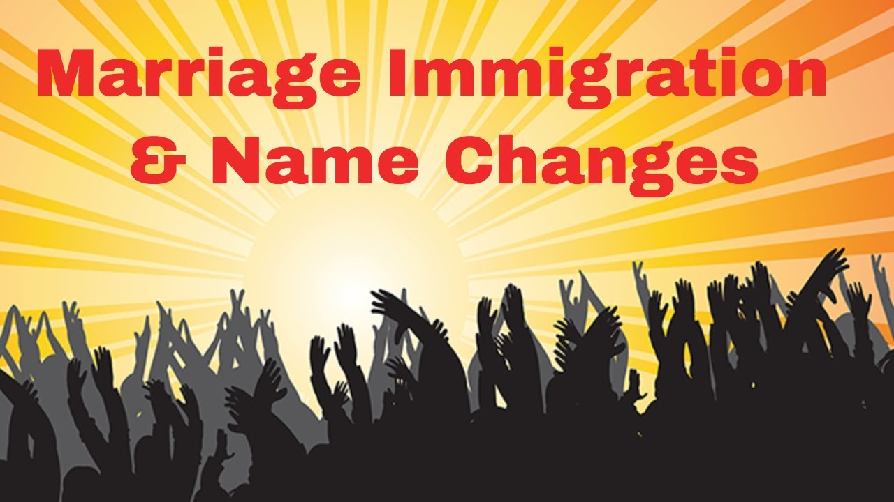 Marriage Immigration & Name Changes