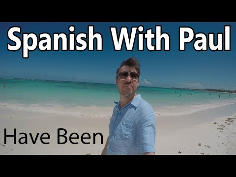 The Present Perfect (Have Been) -  Learn Beginners Spanish With Paul