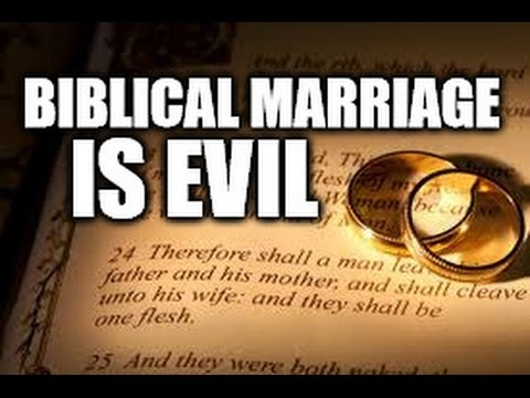 Biblical World View of Marriage According to The Bible - Traditional Marriage - The Bible Is Evil!