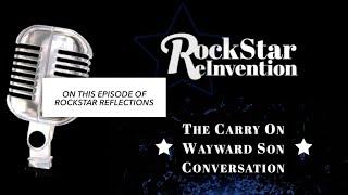 RockStar ReInvention: RockStar Reflections - The Carry On Wayward Son Conversation