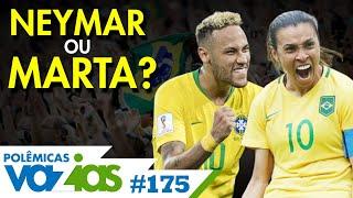 NEYMAR OU MARTA: QUEM É MAIOR PARA A SELEÇÃO BRASILEIRA? - POLÊMICAS VAZIAS #175