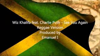 Wiz Khalifa feat. Charlie Puth - See You Again (Reggae Version)