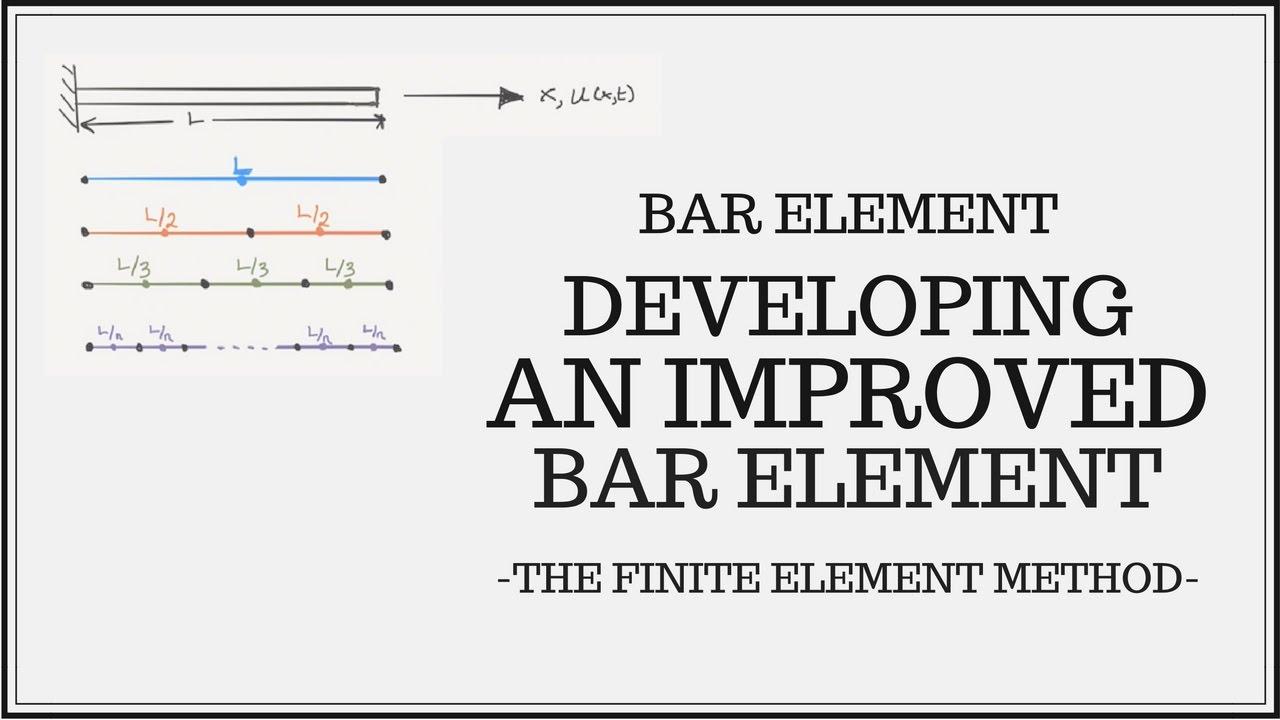 Bar Finite Element - Developing an Improved Bar Element