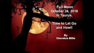 Full Moon October 24, 2018 in Taurus. Time to Let Go and Howl!