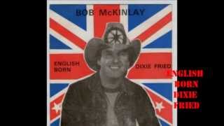 English Born - Dixie Fried by Bob McKinlay