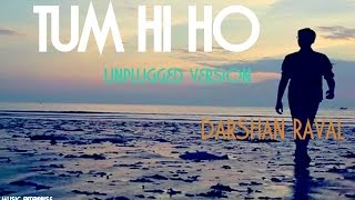 Tum hi ho Unplugged version Darshan Raval
