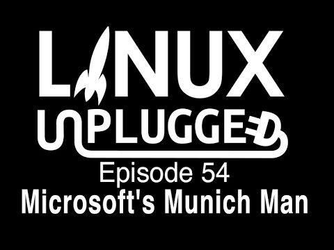 Microsoft's Munich Man | LINUX Unplugged 54