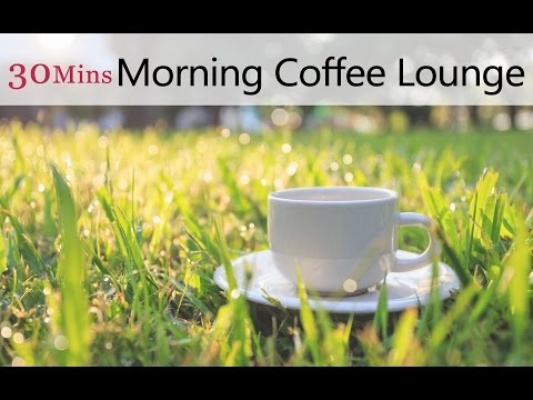 ★30 Mins★ Morning Coffee Lounge with Vibrant Relax Music
