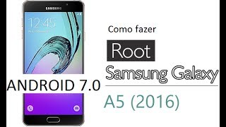 Root galaxy A5 2016 (SM-A510M) Android 7.0 [COMPLETO]