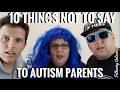 10 Things Not To Say To Autism Parents