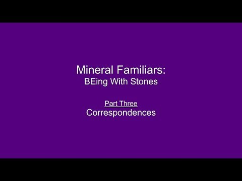 Mineral Familiars: BEing With Stones / Part Three -- Correspondences