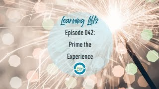 Learning Lifts: Episode 042 – Prime the Experience