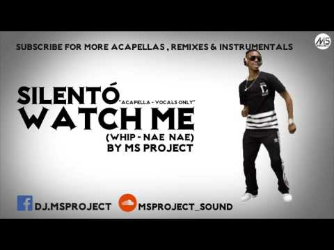 Silentó - Watch Me [Whip/Nae Nae] (Acapella - Vocals Only) + DL