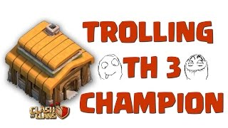 Clash of Clans - Trolling TH3 Champion!