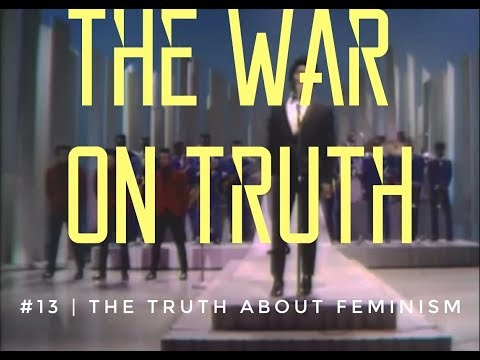 The War On Truth #13 | The Truth About Feminism
