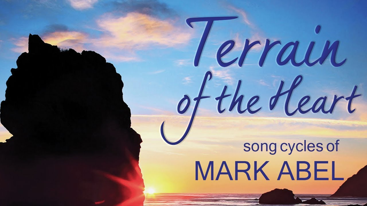 Terrain Of The Heart Song Cycles Of Mark Abel Youtube