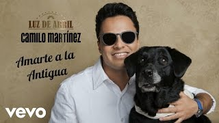 Camilo Martinez - Amarte A La Antigua