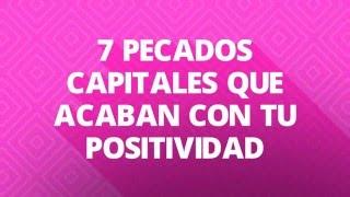 7 Pecados capitales que te impiden ser positiva