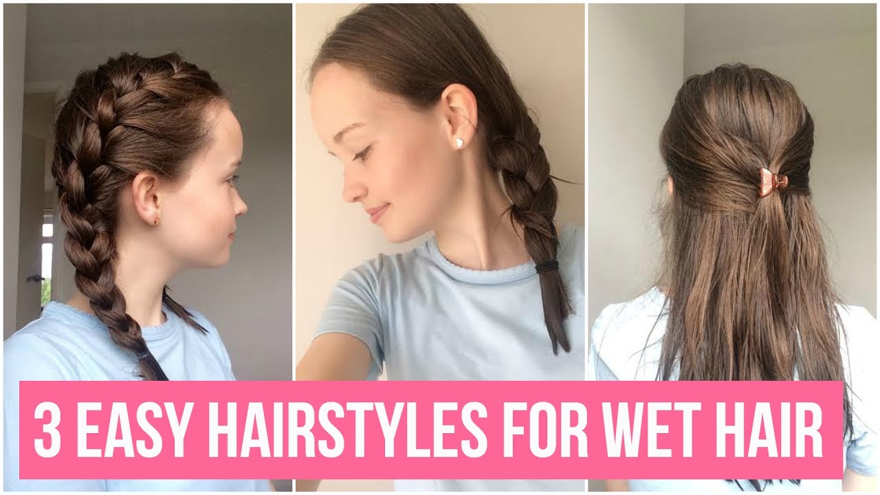 3 easy, simple, and quick hairstyles for wet hair - youtube