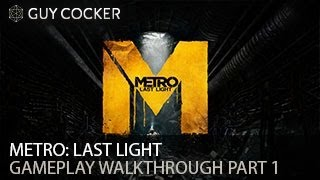 Metro: Last Light Gameplay Walkthrough Part 1 - PC - Max Settings - 1080p HD