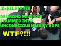 EX NFL PLAYER: DESMOND MARROW SLAMMED BY COPS!!!! WTF?!