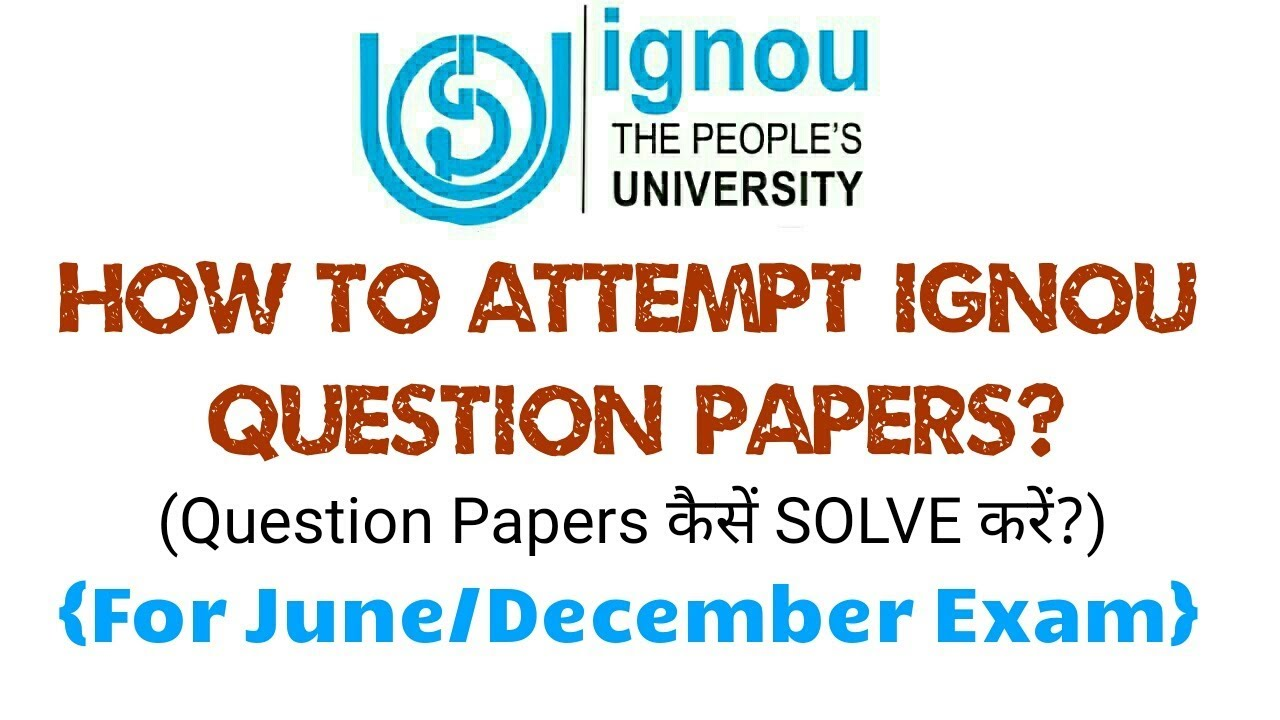 [IGNOU] how to attempt ignou question papers!!for june and december exam!!