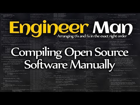 Compiling open source software manually -- Engineer Man