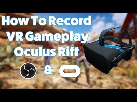 How To Record Oculus Rift Gameplay Using Oculus Mirror and OBS – Virtual Reality