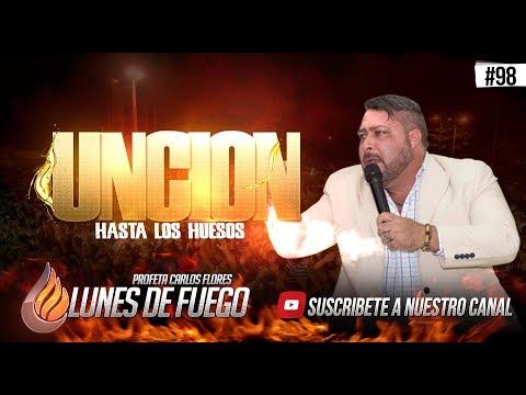 PROFETA CARLOS FLORES #98 - UNCION HASTA LOS HUESOS LDF MARZO 2018