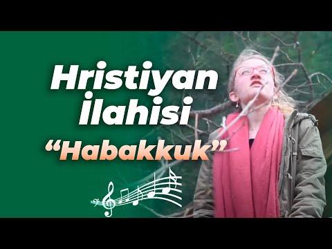 Hristiyan ilahisi: Habakkuk