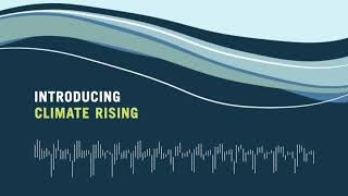 Introducing Climate Rising Podcast