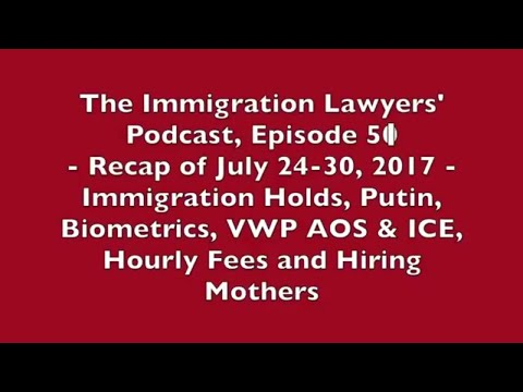 [51] Immigration Holds, Putin, Biometrics, VWP AOS & ICE, Hourly Fees and Hiring Mothers