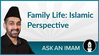 Family Life: Islamic Perspective   Ask an Imam