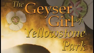 """The Geyser Girl of Yellowstone Park"" Trailer"
