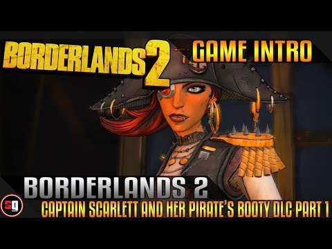 Borderlands 2: Captain Scarlett and her Pirate's Booty DLC Walkthrough Part 1 - Intro |