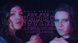 HILLA x AEXCIT - Not for Harry Styles (Official Music Video)