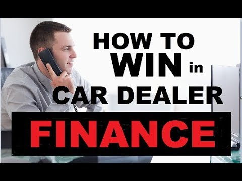 WIN in the CAR DEALERSHIP FINANCE OFFICE - Auto Financing, Vehicle F&I (How to buy, Car Loans)