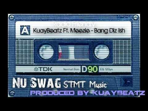 KuayBeatz Ft. Meezie - Bang Dat Shit ( Radio Friendly )