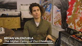"Bryan Valenzuela - ""The Higher Calling of Our Chemistry"""