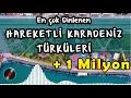 Yeni [2021] Hareketli Karadeniz Şarkıları - En Çok Dinlenenler