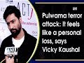 Pulwama terror attack: It feels like a personal loss, says Vicky Kaushal - ANI News