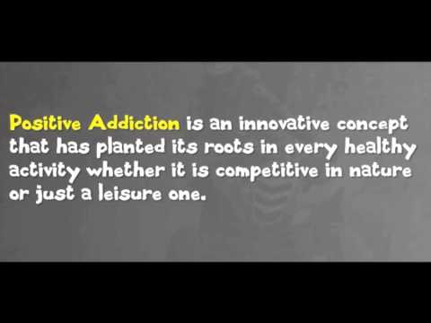 Positive Addiction Meaning