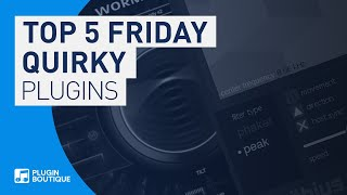The Quirkiest Plugins | Top 5 Friday