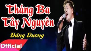 Tháng Ba Tây Nguyên - Đăng Dương [Official Audio]