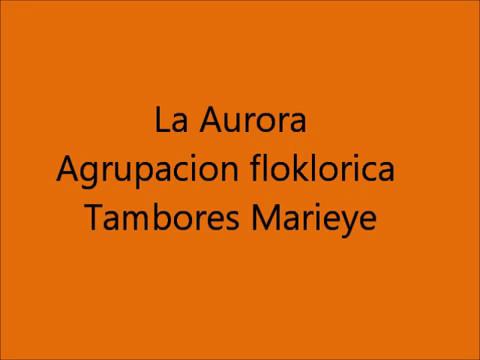 La Aurora - Agrupacion Folklorica Tambores Marieye