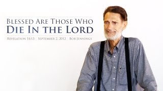 Blessed Are Those Who Die In the Lord - Bob Jennings