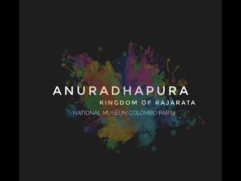 ANURADHAPURA - KINGDOM OF RAJARATA - NATIONAL MUSEUM COLOMBO PART 2