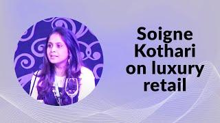 Soigne Kothari on luxury retail